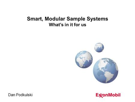 Smart, Modular Sample Systems What's in it for us Dan Podkulski.