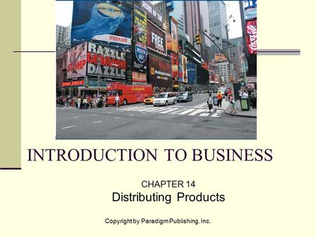 Copyright by Paradigm Publishing, Inc. INTRODUCTION TO BUSINESS CHAPTER 14 Distributing Products.