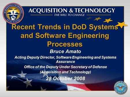 Recent Trends in DoD Systems and Software Engineering Processes Bruce Amato Acting Deputy Director, Software Engineering and Systems Assurance Office of.
