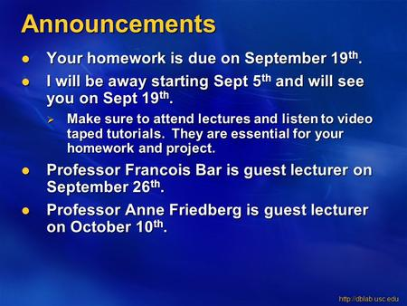 Announcements Your homework is due on September 19 th. Your homework is due on September 19 th. I will be away starting Sept 5 th.