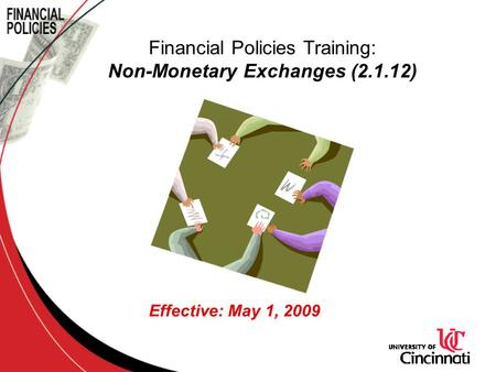 Effective: May 1, 2009 Financial Policies Training: Non-Monetary Exchanges (2.1.12)