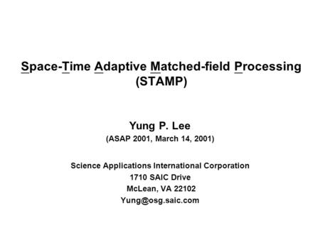 Yung P. Lee (ASAP 2001, March 14, 2001) Science Applications International Corporation 1710 SAIC Drive McLean, VA 22102 Space-Time Adaptive.