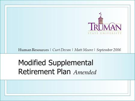 Modified Supplemental Retirement Plan Amended Human Resources | Curt Devan | Matt Moore | September 2006.