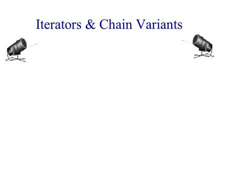 Iterators & Chain Variants. Iterators  An iterator permits you to examine the elements of a data structure one at a time.  C++ iterators Input iterator.
