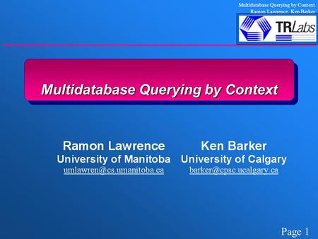 Page 1 Multidatabase Querying by Context Ramon Lawrence, Ken Barker Multidatabase Querying by Context.