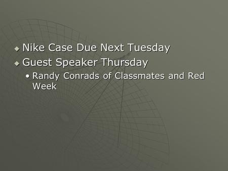  Nike Case Due Next Tuesday  Guest Speaker Thursday Randy Conrads of Classmates and Red WeekRandy Conrads of Classmates and Red Week.