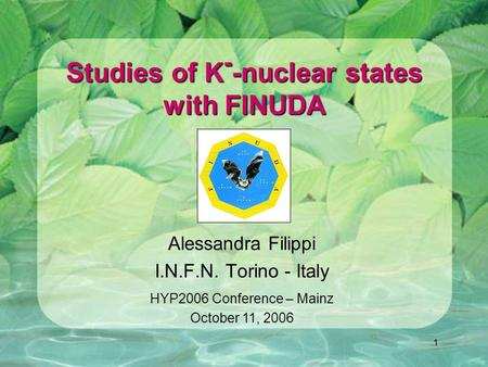 1 Studies of K - -nuclear states with FINUDA Alessandra Filippi I.N.F.N. Torino - Italy HYP2006 Conference – Mainz October 11, 2006.