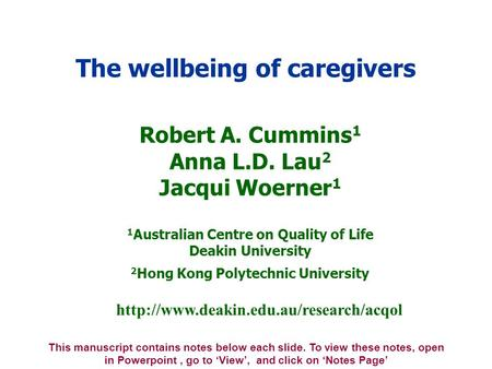 Robert A. Cummins 1 Anna L.D. Lau 2 Jacqui Woerner 1 1 Australian Centre on Quality of Life Deakin University 2 Hong Kong Polytechnic University The wellbeing.