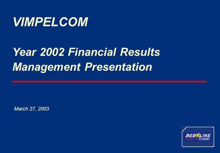 1 VimpelCom – Year 2002 results Year 2002 Financial Results Management Presentation VIMPELCOM March 27, 2003.