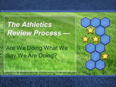 The Athletics Review Process — Are We Doing What We Say We Are Doing?