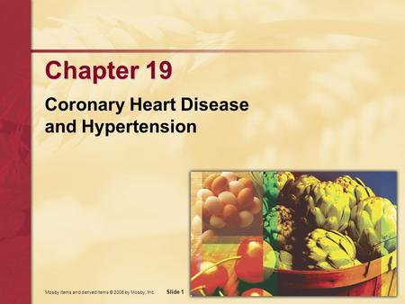 Mosby items and derived items © 2006 by Mosby, Inc. Slide 1 Chapter 19 Coronary Heart Disease and Hypertension.