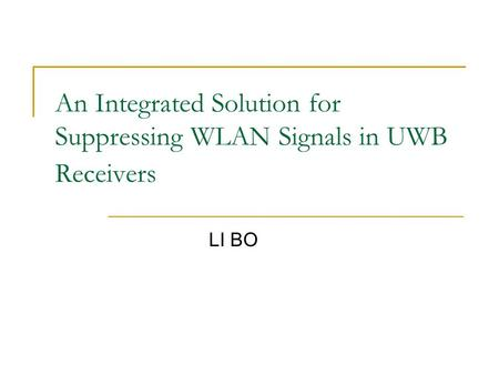 An Integrated Solution for Suppressing WLAN Signals in UWB Receivers LI BO.