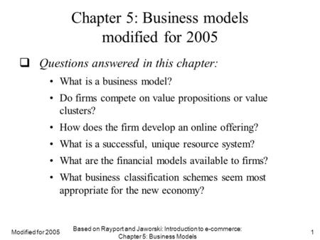 Modified for 2005 Based on Rayport and Jaworski: Introduction to e-commerce: Chapter 5: Business Models 1 Chapter 5: Business models modified for 2005.