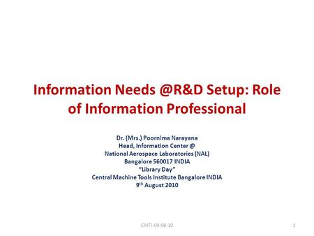 Information Setup: Role of Information Professional Dr. (Mrs.) Poornima Narayana Head, Information National Aerospace Laboratories.