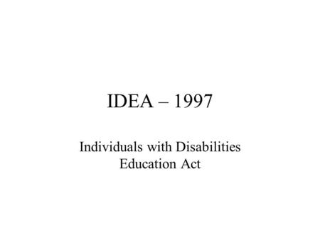 idea individual with disabilities education act essay The individuals with the disabilities educational act (idea 2004) provides children diagnosed with emotional and behavioral disorders educational opportunities.