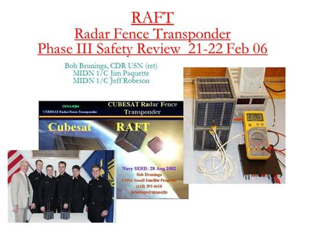 RAFT Radar Fence Transponder Phase III Safety Review 21-22 Feb 06 Bob Bruninga, CDR USN (ret) MIDN 1/C Jim Paquette MIDN 1/C Jeff Robeson.