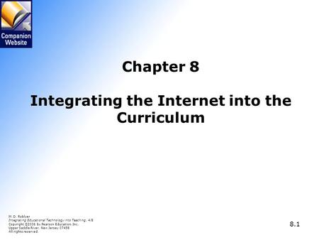 8.1 Chapter 8 Integrating the Internet into the Curriculum M. D. Roblyer Integrating Educational Technology into Teaching, 4/E Copyright © 2006 by Pearson.