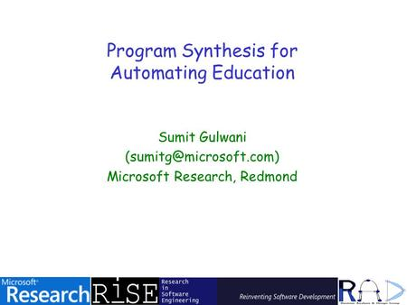 Program Synthesis for Automating Education Sumit Gulwani Microsoft Research, Redmond.