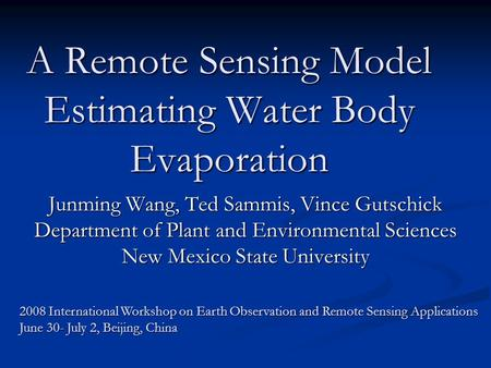 A Remote Sensing Model Estimating Water Body Evaporation Junming Wang, Ted Sammis, Vince Gutschick Department of Plant and Environmental Sciences New Mexico.