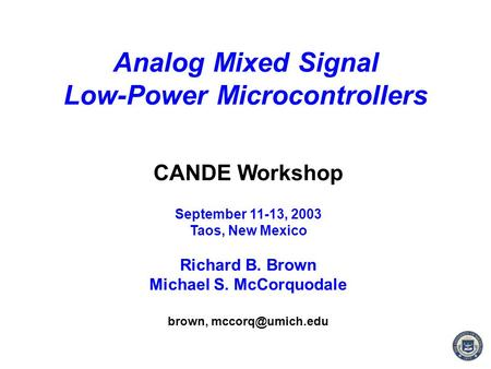 1 Richard B. Brown CANDE Workshop September 11-13, 2003 Taos, New Mexico Richard B. Brown Michael S. McCorquodale brown, Analog Mixed.