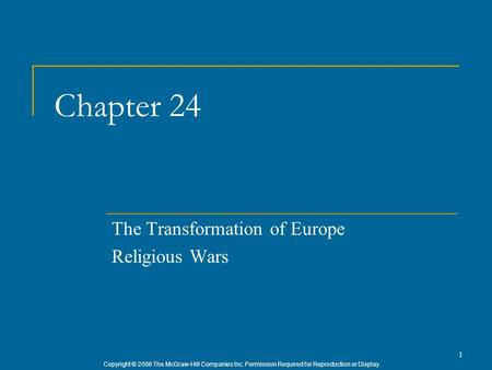 Copyright © 2006 The McGraw-Hill Companies Inc. Permission Required for Reproduction or Display. 1 Chapter 24 The Transformation of Europe Religious Wars.