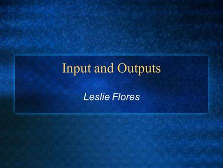 Input and Outputs Leslie Flores. What is an Input? Input consists of data and instructions. Input devices translate what people understand into a form.