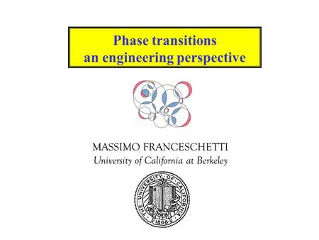 MASSIMO FRANCESCHETTI University of California at Berkeley Phase transitions an engineering perspective.