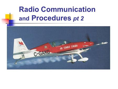 Radio Communication and Procedures pt 2 Control Zones Designated airspace around certain aerodromes to facilitate the control of VFR and IFR traffic.