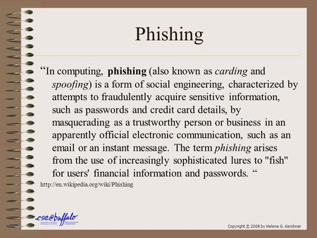 "Phishing "" In computing, phishing (also known as carding and spoofing) is a form of social engineering, characterized by attempts to fraudulently acquire."