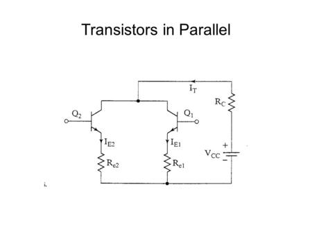 Transistors in Parallel. Why connect transistors in parallel? Connect in parallel to handle high currents Need to be closely matched for equal current.