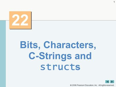  2006 Pearson Education, Inc. All rights reserved. 1 22 Bits, Characters, C-Strings and struct s.