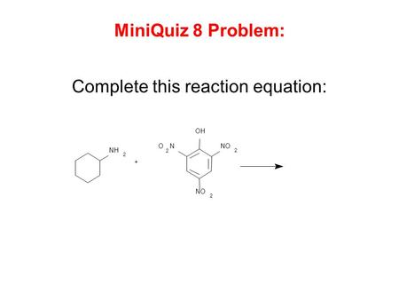 Complete this reaction equation: MiniQuiz 8 Problem: NH 2 OH NO 2 2 O 2 N +