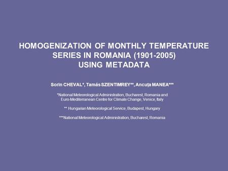 Sorin CHEVAL*, Tamás SZENTIMREY**, Ancuţa MANEA*** *National Meteorological Administration, Bucharest, Romania and Euro-Mediterranean Centre for Climate.