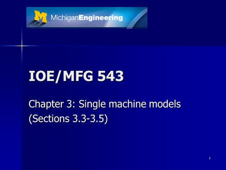 1 IOE/MFG 543 Chapter 3: Single machine models (Sections 3.3-3.5)