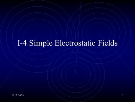 10. 7. 20031 I-4 Simple Electrostatic Fields. 10. 7. 20032 Main Topics Relation of the Potential and Intensity The Gradient Electric Field Lines and Equipotential.