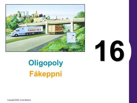 Copyright©2004 South-Western 16 Oligopoly Fákeppni.