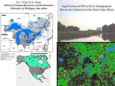 Applications of GIS to River Management: Recent developments in the Great Lakes Basin M. J. Wiley & M. Omair School of Natural Resources and Environment.
