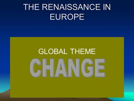 THE RENAISSANCE IN EUROPE GLOBAL THEME Note to teachers 1: This lesson assumes students have a full awareness of the political, economic and social institutions.
