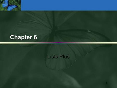 1 Chapter 6 Lists Plus. ADT Sorted List Operations Transformers n MakeEmpty n InsertItem n DeleteItem Observers n IsFull n LengthIs n RetrieveItem Iterators.