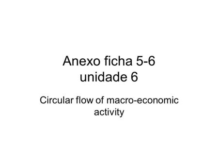 Anexo ficha 5-6 unidade 6 Circular flow of macro-economic activity.