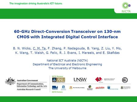60-GHz Direct-Conversion Transceiver on 130-nm CMOS with Integrated Digital Control Interface B. N. Wicks, C. M. Ta, F. Zhang, P. Nadagouda, B. Yang, Z.