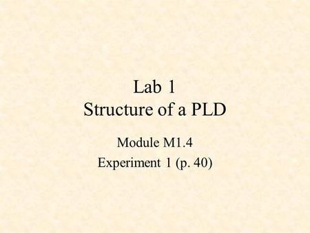 Lab 1 Structure of a PLD Module M1.4 Experiment 1 (p. 40)