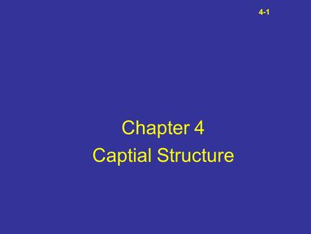 4-1 <strong>Chapter</strong> 4 Captial Structure. Types of Financial Instruments 4-2 Warrants (Options) Common Stock Preferred Stock –Blank Preferred –Cumulative Preferred.