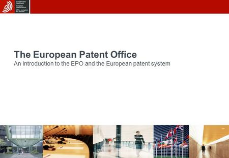 30/06/2015 The European Patent Office An introduction to the EPO and the European patent system.