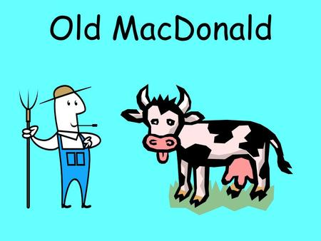 Old MacDonald Hello, my name's McDonald and I'm old.