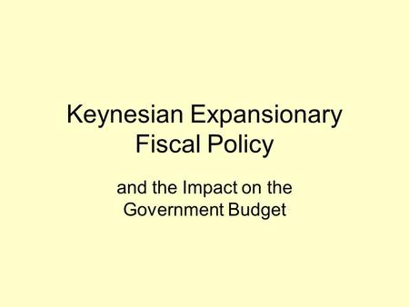 Keynesian Expansionary Fiscal Policy and the Impact on the Government Budget.