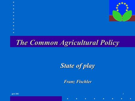 April 20011 The Common Agricultural Policy State of play Franz Fischler.