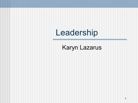 "1 Leadership Karyn Lazarus 2 Goleman's Style of Leadership Coercive: ""Do what I tell you."" Authoritarian: ""Come with me."" Affinitive: ""People come first."""