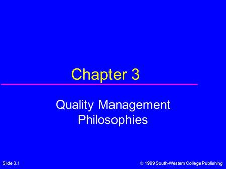 Slide 3.1  1999 South-Western College Publishing Chapter 3 Quality Management Philosophies.