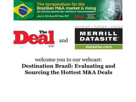 Welcome you to our webcast: Destination Brazil: Evaluating and Sourcing the Hottest M&A Deals and.